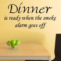 Dinner is Ready When the Smoke Alarm Goes Off ~ Wall sticker / decals